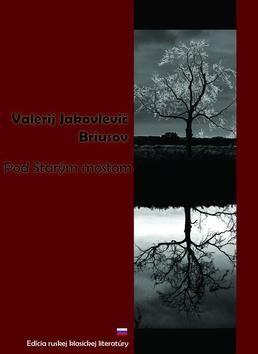 Valerij Jakovlevič Briusov: Pod Starým mostom cena od 97 Kč