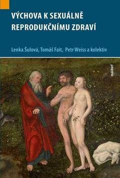 Lenka Šulová, Petr Weiss, Tomáš Fait: Výchova k sexuálně reprodukčnímu zdraví cena od 310 Kč