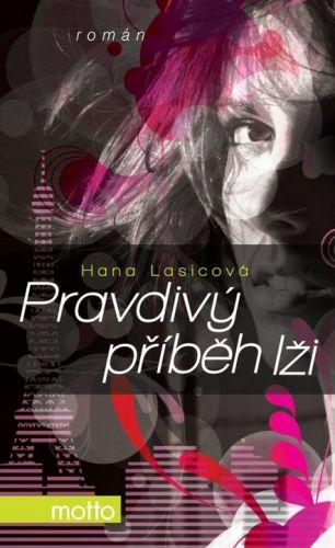 Hana Lasicová: Pravdivý příběh lži cena od 162 Kč