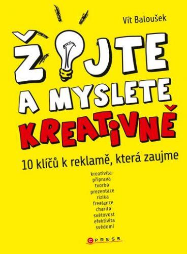 Vít Baloušek: Žijte a myslete kreativně cena od 313 Kč
