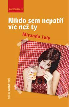 Miranda July: Nikdo sem nepatří víc než ty cena od 175 Kč