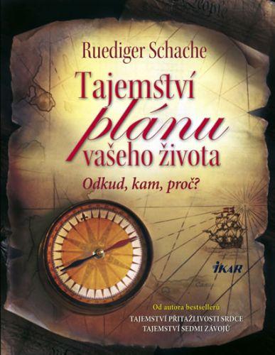 Ruediger Schache: Tajemství plánu vašeho života - Odkud, kam, proč? cena od 0 Kč