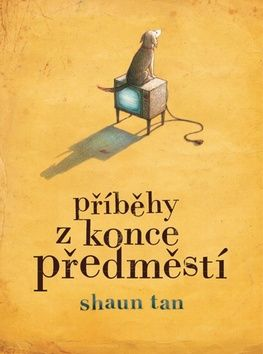 Shaun Tan: Příběhy z konce předměstí cena od 180 Kč