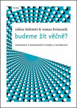 Tobias Hülswitt, Roman Brinzanik: Budeme žít věčně? cena od 173 Kč
