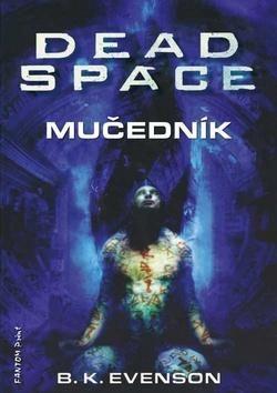 Evenson B. K.: Dead Space - Mučedník cena od 89 Kč