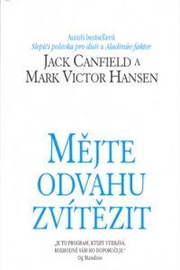 Mark Victor Hansen, Jack Canfield: Mějte odvahu zvítězit - Mark Victor Hansen cena od 110 Kč