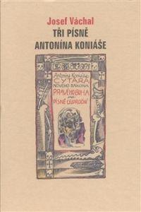 Josef Váchal: Tři písně Antonína Koniáše cena od 786 Kč