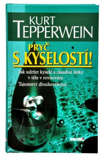 Kurt Tepperwein: Pryč s kyselostí - Jak udržet kyselé a zásadité látky v těle v rovnováze - Tajemství dlouhověkosti - 2. vydání cena od 169 Kč