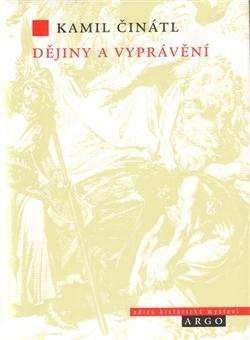Kamil Činátl: Dějiny a vyprávění cena od 274 Kč