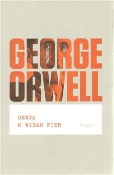 George Orwell: Cesta k Wigan Pier cena od 205 Kč