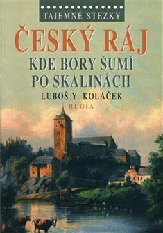 Luboš Y. Koláček: Tajemné stezky - Český ráj - Kde bory šumí po skalinách cena od 0 Kč