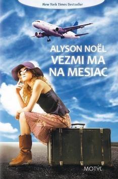 Alyson Noël: Vezmi ma na mesiac cena od 187 Kč