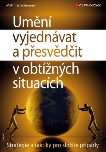 Matthias Schranner: Umění vyjednávat a přesvědčit v obtížných situacích cena od 271 Kč