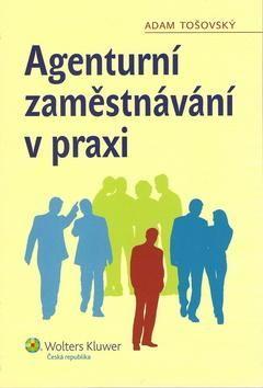 Adam Tošovský: Agenturní zaměstnávání v praxi cena od 180 Kč
