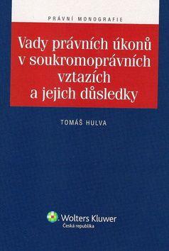 Tomáš Hulva: Vady právních úkonů v soukromoprávních vztazích a jejich důsledky cena od 301 Kč
