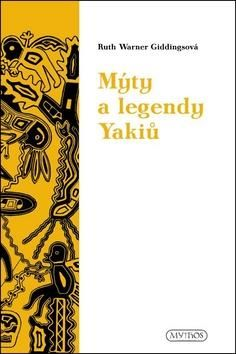 Ruth Warner Giddings: Mýty a legendy Yakiů cena od 181 Kč