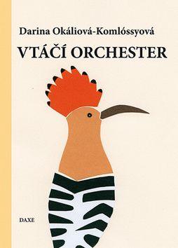 Darina Okáliová-Komlóssyová: Vtáčí orchester cena od 115 Kč