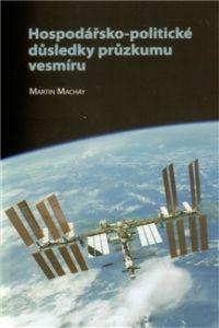 Martin Machay: Hospodářsko-politické důsledky průzkumu vesmíru cena od 175 Kč