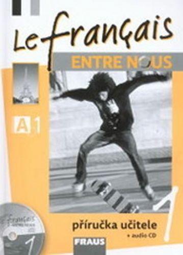 Le francais entre nous 1 příručka učitele+cd cena od 285 Kč