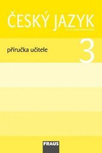 Gabriela Babušová, Jaroslava Kosová: Český jazyk 3 - Příručka učitele cena od 253 Kč