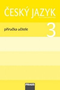 Kolektiv autorů: Český jazyk 3 pro ZŠ - příručka učitele cena od 275 Kč
