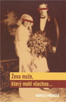 Marcela Průchová: Žena muže, který mohl všechno... cena od 116 Kč