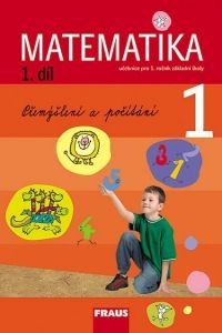 Kolektiv autorů: Matematika 1 učebnice 1.díl pro 1.ročník základní školy cena od 90 Kč