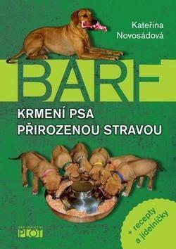 Kateřina Novosádová: BARF - Krmení psa přirozenou stravou + recepty a jídelníčky cena od 186 Kč