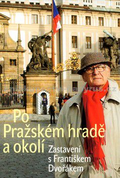 František Dvořák: Po Pražském hradě cena od 221 Kč
