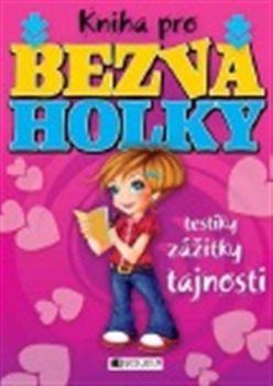 Baileyová Ellen: Kniha pro bezva holky – testíky, zážitky, tajnosti cena od 121 Kč