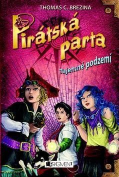 Thomas C. Brezina: Pirátská parta Tajemné podzemí cena od 181 Kč