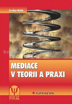 Lenka Holá: Mediace v teorii a praxi cena od 318 Kč