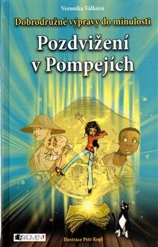 Veronika Válková: Pozdvižení v Pompejích - Dobrodružné výpravy do minulosti cena od 0 Kč