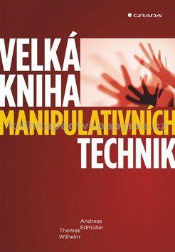 Andreas Edmüller, Thomas Wilhelm: Velká kniha manipulativních technik cena od 284 Kč