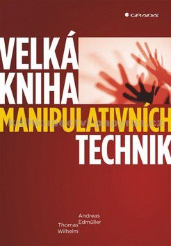 Edmüller Andreas, Wilhelm Thomas: Velká kniha manipulativních technik cena od 299 Kč