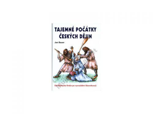 Jan Bauer Tajemné počátky českých dějin aneb Kde jsme se tady vzali 2. cena od 171 Kč