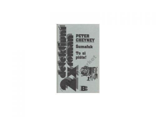 Peter Cheyney Šumafuk To si pište! cena od 163 Kč