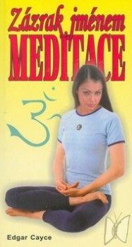 Edgar Cayce: Zázrak jménem meditace cena od 93 Kč
