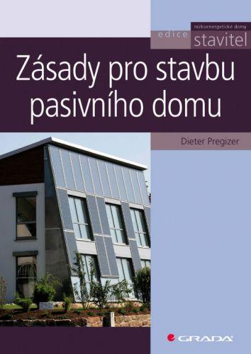 Dieter Pregizer: Zásady pro stavbu pasivního domu cena od 199 Kč