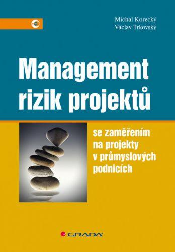 Michal Korecký, Václav Trkovský: Management rizik projektů se zaměřením na projekty v průmyslových podnicích cena od 603 Kč