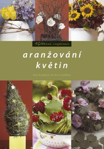 Ilona Karásková, Barbora Ivančíková: Aranžování květin cena od 109 Kč