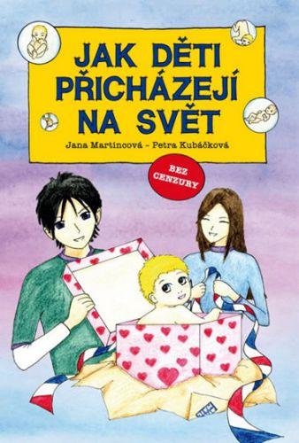 Petra Kubáčková, Jana Martincová: Jak děti přicházejí na svět cena od 212 Kč