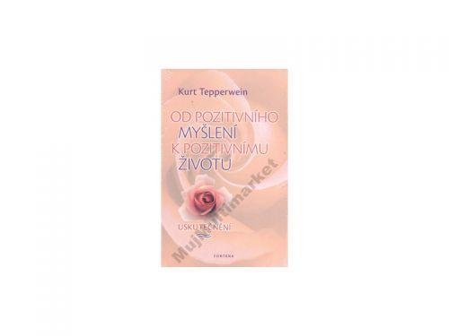 Kurt Tepperwein: Od pozitivního myšlení k pozitivnímu životu cena od 208 Kč