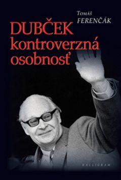Tomáš Ferenčák: Dubček kontroverzná osobnosť cena od 165 Kč