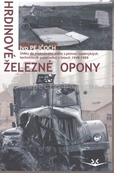 Ivo Pejčoch: Hrdinové železné opony cena od 185 Kč