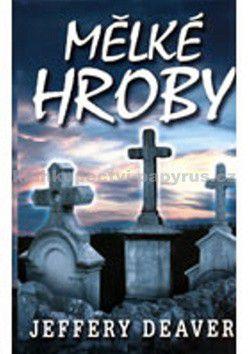 Jeffery Deaver: Mělké hroby - 2. vydání cena od 191 Kč