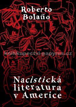 Roberto Bolaño: Nacistická literatura v Americe cena od 173 Kč