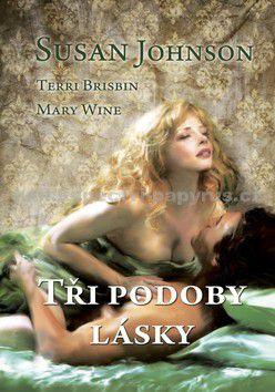 Susan Johnson, Terri Brisbin, Mary Wine: Tři podoby lásky cena od 220 Kč