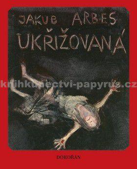 Jakub Arbes: Ukřižovaná cena od 166 Kč
