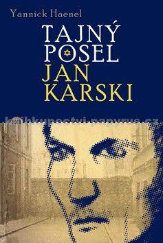 Yannick Haenel: Tajný posel - Jan Karski cena od 0 Kč